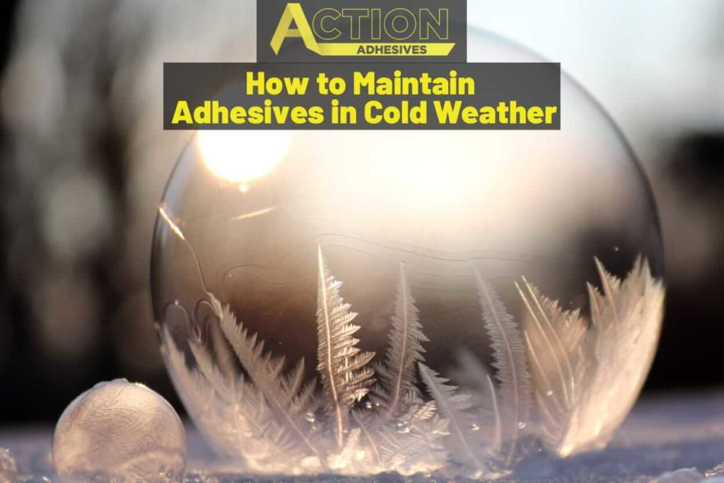 How to Maintain Adhesives in Cold Weather